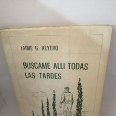 Libros de segunda mano: BÚSCAME ALLÍ TODAS LAS TARDES DE JAIME G. REYERO. Lote 207308698