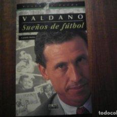 Libros de segunda mano: VALDANO. SUEÑOS DE FÚTBOL. LIBRO EDITADO POR EL PAÍS AGUILAR. COLECCIÓN VISTO Y LEÍDO.. Lote 207340628