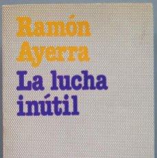 Libros de segunda mano: LA LUCHA INUTIL. RAMON AYERRA. Lote 207340692
