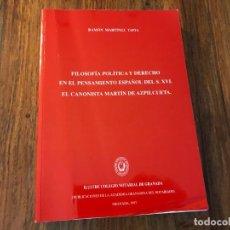 Libros de segunda mano: FILOSOFIA POLÍTICA Y DERECHO EN EL PENSAMIENTO ESPAÑOL S. XVI. MARTIN DE AZPILICUETA. R. MNEZ TAPIA. Lote 207885350