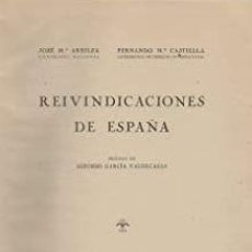 Libros de segunda mano: JOSÉ MARIA AREILZA Y FERNANDO CASTIELLA - REIVINDICACIONES DE ESPAÑA 1ª EDICIÓN. Lote 207907897