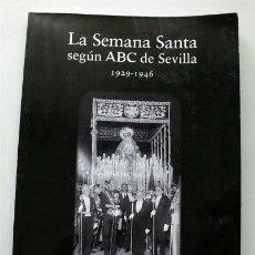 Libros de segunda mano: LA SEMANA SANTA SEGÚN ABC DE SEVILLA. 1929-1946. Lote 207928760