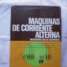 Libros de segunda mano: MAQUINAS DE CORRIENTE ALTERNA. ENCICLOPEDIA CEAC DE ELECTRICIDAD. Lote 208081026