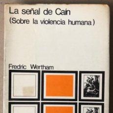 Libros de segunda mano: LA SEÑAL DE CAÍN (SOBRE LA VIOLENCIA HUMANA). FREDRIC WERTHAM. SIGLO VEINTIUNO EDITORES 1971.. Lote 208165653