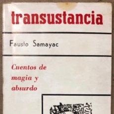 Libros de segunda mano: TRANSUSTANCIA. FAUSTO SAMAYAC. CUENTOS DE MAGIA Y ABSURDO. EDITORIAL PLUS ULTRA 1968.. Lote 208190755