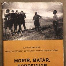 Libros de segunda mano: MORIR, MATAR, SOBREVIVIR (LA VIOLENCIA EN LA DICTADURA DE FRANCO). VV.AA. EDITORIAL CRÍTICA 2002. Lote 208192583