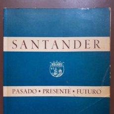 Libros de segunda mano: SANTANDER. PASADO, PRESENTE, FUTURO - 1963. Lote 208217508