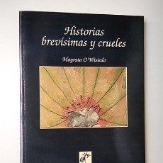 Libros de segunda mano: MAYRATA O'WISIEDO · HISTORIAS BREVÍSIMAS Y CRUELES. DEDICADO Y FIRMADO POR LA AUTORA. Lote 208287730