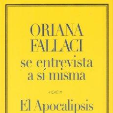 Libros de segunda mano: ORIANA FALLACI SE ENTREVISTA A SÍ MISMA. EL APOCALIPSIS. Lote 208377321