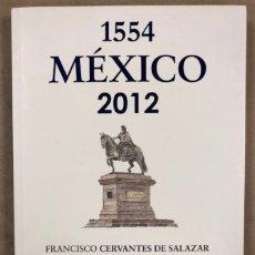 Libros de segunda mano: 1554 MÉXICO 2012 FRANCISCO CERVANTES DE SALAZAR. MATOS MOCTEZUMA, QUIRARTE Y GONZÁLEZ GAMIO. Lote 208426242