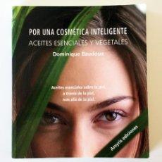 Libri di seconda mano: POR UNA COSMÉTICA INTELIGENTE, ACEITES ESENCIALES Y VEGETALES - DOMINIQUE BAUDOUX - AMYRIS 2010. Lote 208566485