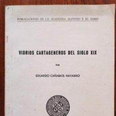 Libros de segunda mano: VIDRIOS CARTAGENEROS DEL SIGLO XIX. EDUARDO CAÑABATE. MURCIA, 1958.. Lote 208567801