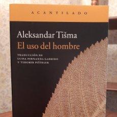 Livros em segunda mão: ALEKSANDAR TISMA - EL USO DEL HOMBRE. Lote 208568828
