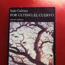 Libros de segunda mano: LIBRO-POR ÚLTIMO,EL CUERVO-ITALO CALVINO-COLECCIÓN ANDANZAS-1990-TUSQUETS. Lote 208645471