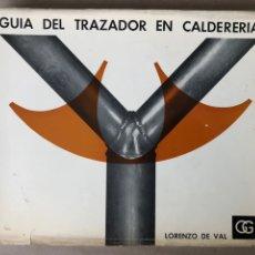 Libros de segunda mano: GUIA DEL TRAZADOR EN CALDERERÍA. LORENZO DEL VAL. EDITORIAL GUSTAVO GILI. CON LIBRO PROBLEMAS.. Lote 208755548