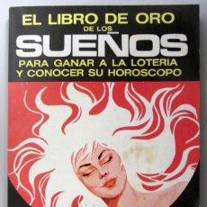 Libros de segunda mano: EL LIBRO DE ORO DE LOS SUEÑOS PARA GANAR LA LOTERÍA Y CONOCER SU HORÓSCOPO. EDITADO EN 1973.. Lote 208792673