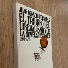 Libros de segunda mano: JUAN IGNACIO FERRERAS - EL TRIUNFO DEL LIBERALISMO Y DE LA NOVELA HISTÓRICA. Lote 208831502