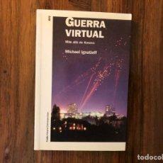 Libros de segunda mano: GUERRA VIRTUAL. MÁS ALLÁ DE KOSOVO. PAIDÓS , MICHAEL IGNATIEFF,. ALBANIA. BALCANES.. Lote 208923961
