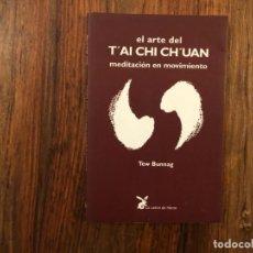Libros de segunda mano: EL ARTE DEL T'AI CHI CH'UAN MEDITACIÓN EN MOVIMIENTO TEW BUNNAG. PRACTICA ESPITITUAL. ARTE MARCIAL. Lote 208976250