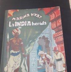 Libros de segunda mano: LA INDIA HERIDA DE MARINA HYAT DE 1953. Lote 208987526