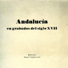 Libros de segunda mano: ANDALUCIA EN GRABADOS DEL SIGLO XVII-EDIC.ANGEL CAFFARENA-CONTIENE 8 GRABADOS-TIRADA DE 200 UNIDADES. Lote 209025590
