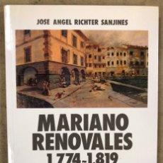 Libros de segunda mano: MARIANO RENOVALES (1774-1819), EFEMÉRIDES GLORIOSAS Y CRUELES. JOSÉ ÁNGEL RICHTER SANJINES. Lote 222821070