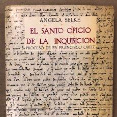 Libros de segunda mano: EL SANTO OFICIO DE LA INQUISICIÓN, PROCESO DE FR. FRANCISCO ORTIZ (1529-1532). ANGELA SELKE. Lote 209040665