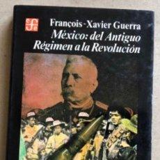 Libros de segunda mano: MÉXICO: DEL ANTIGUO RÉGIMEN A LA REVOLUCIÓN. FRANÇOIS - XAVIER GUERRA. Lote 209050037