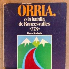 Libros de segunda mano: ORRIA, O LA BATALLA DE RONCESVALLES 778. PIERRE NARBAITZ. EDICIONES VASCAS 1979.. Lote 209050465