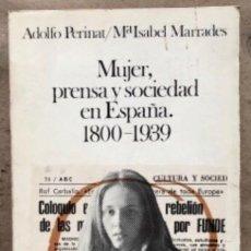 Libros de segunda mano: MUJER, PRENSA Y SOCIEDAD EN ESPAÑA (1800-1939). ADOLFO PERINAT Y Mª ISABEL MARRADES.. Lote 209052185