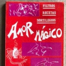 Libros de segunda mano: AMOR MÁGICO (FILTROS, RECETAS, SORTILEGIOS). CIENCIAS OCULTAS 1971.. Lote 209052907