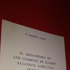 Libros de segunda mano: EL MONASTERIO DE SAN CLEMENTE DE TOLEDO:ALGUNOS ASPECTOS ARTISTICOS BALBINA MARTINEZ CAVIRÓ. Lote 209058560