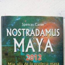 Libros de segunda mano: NOSTRADAMUS MAYA 2012 - SPENCER CARTER - MÁS ALLÁ DE LA PROFECÍA MAYA DEL APOCALIPSIS. Lote 209063300