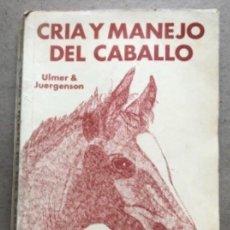 Libros de segunda mano: CRÍA Y MANEJO DEL CABALLO. ULMER & JURGENSON. COMPAÑÍA EDITORIAL CONTINENTAL 1978.. Lote 209070817