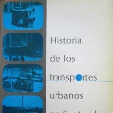 Libros de segunda mano: HISTORIA DE LOS TRANSPORTES URBANOS EN SANTANDER. Lote 209093676
