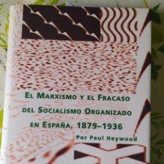 Libros de segunda mano: EL MARXISMO Y EL FRACASO DEL SOCIALISMO ORGANIZADO EN ESPAÑA, 1879-1936, POR PAUL HEYWOOD. Lote 208977632