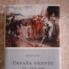 Libros de segunda mano: CÉSAR VIDAL - ESPAÑA FRENTE AL ISLAM. Lote 209139920