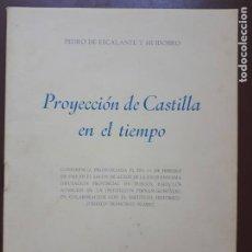 Libros de segunda mano: PROYECCIÓN DE CASTILLA EN EL TIEMPO - PEDRO DE ESCALANTE Y HUIDOBRO - SANTANDER - 1966. Lote 209155968