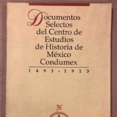 Libros de segunda mano: DOCUMENTOS SELECTOS DEL CENTRO DE ESTUDIOS DE HISTORIA DE MÉXICO (CONDUMEX). 1493-1913. Lote 209167212