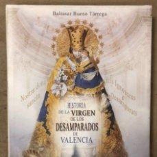 Libros de segunda mano: HISTORIA DE LA VIRGEN DE LOS DESAMPARADOS DE VALENCIA. BALTASAR BUENO TÁRREGA.. Lote 209172900