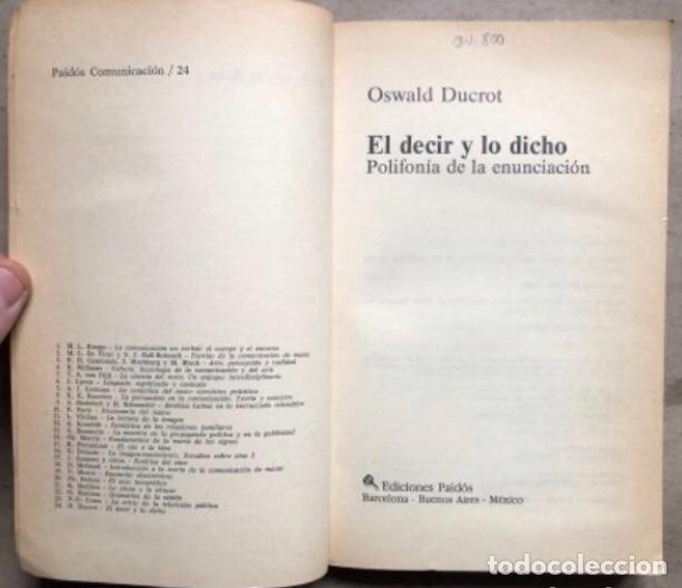 Libros de segunda mano: EL DECIR Y LO DICHO (POLIFONÍA DE LA ENUNCIACIÓN). OSWALD DUCROT. PAIDÓS COMUNICACIÓN 1986 - Foto 2 - 209173985