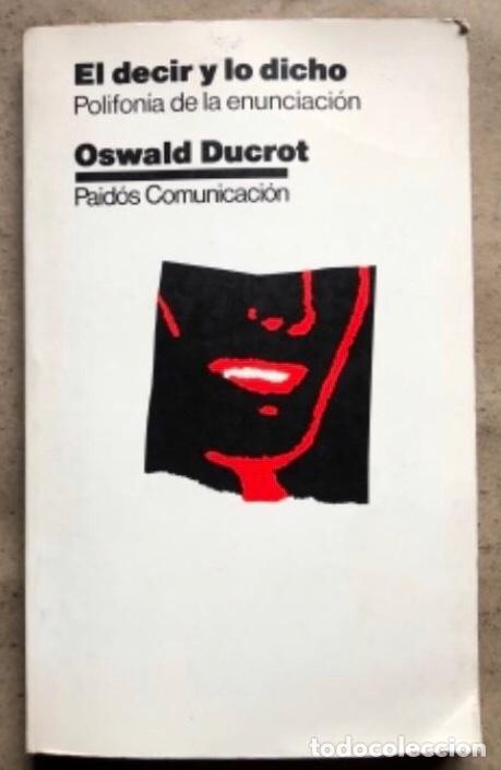 EL DECIR Y LO DICHO (POLIFONÍA DE LA ENUNCIACIÓN). OSWALD DUCROT. PAIDÓS COMUNICACIÓN 1986 (Libros de Segunda Mano - Pensamiento - Otros)