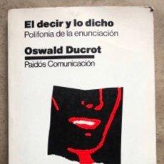 Libros de segunda mano: EL DECIR Y LO DICHO (POLIFONÍA DE LA ENUNCIACIÓN). OSWALD DUCROT. PAIDÓS COMUNICACIÓN 1986. Lote 209173985