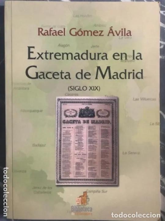 LIBRO EXTREMADURA EN LA GACETA DE MADRID RAFAEL GÓMEZ AVILA SIGLO XIX (Libros de Segunda Mano - Historia - Otros)