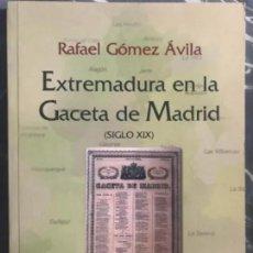 Libros de segunda mano: LIBRO EXTREMADURA EN LA GACETA DE MADRID RAFAEL GÓMEZ AVILA SIGLO XIX. Lote 209179227