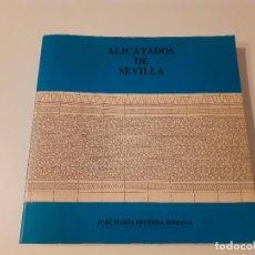 Libros de segunda mano: ALICATADOS DE SEVILLA. - BECERRA ROMANA, JOSÉ MARÍA.-. Lote 209188025
