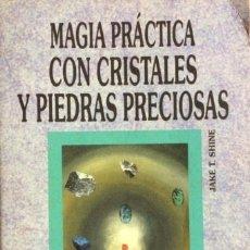Libros de segunda mano: MAGIA PRÁCTICA CON CRISTALES Y PIEDRAS PRECIOSAS, JAKE T. SHINE. Lote 209259593