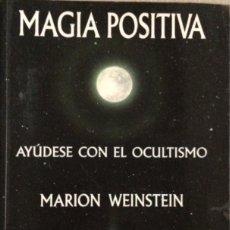 Libros de segunda mano: MAGIA POSITIVA, AYÚDESE CON EL OCULTISMO, MARION WEINSTEIN. Lote 209263790
