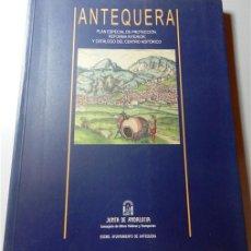 Libros de segunda mano: ANTEQUERA : PLAN ESPECIAL DE PROTECCIÓN, REFORMA INTERIOR Y CATÁLOGO DEL CENTRO HISTÓRICO. Lote 268167884