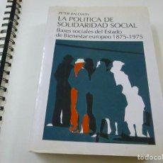 Libros de segunda mano: PETER BALDWIN. LA POLÍTICA DE SOLIDARIDAD SOCIAL. MADRID, 1992.-N 8. Lote 209698446